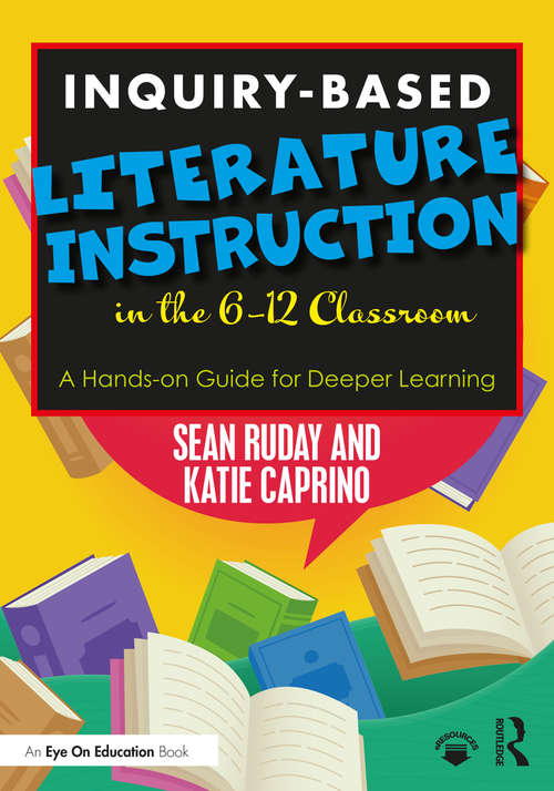 Inquiry-Based Literature Instruction in the 6–12 Classroom: A Hands-on Guide for Deeper Learning