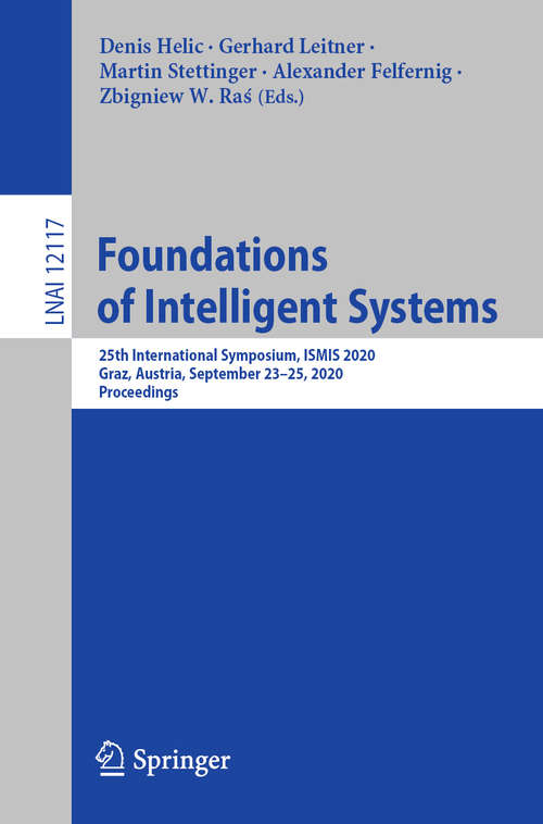 Foundations of Intelligent Systems: 25th International Symposium, ISMIS 2020, Graz, Austria, September 23–25, 2020, Proceedings (Lecture Notes in Computer Science #12117)