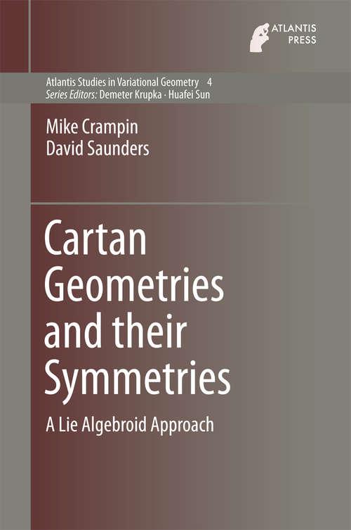 Cartan Geometries and their Symmetries: A Lie Algebroid Approach (Atlantis Studies in Variational Geometry #4)