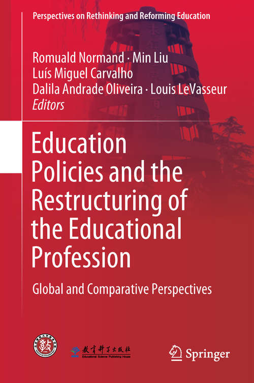 Education Policies and the Restructuring of the Educational Profession: Global and Comparative Perspectives (Perspectives on Rethinking and Reforming Education)
