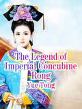 The Legend of Imperial Concubine Rong: Volume 3 (Volume 3 #3)