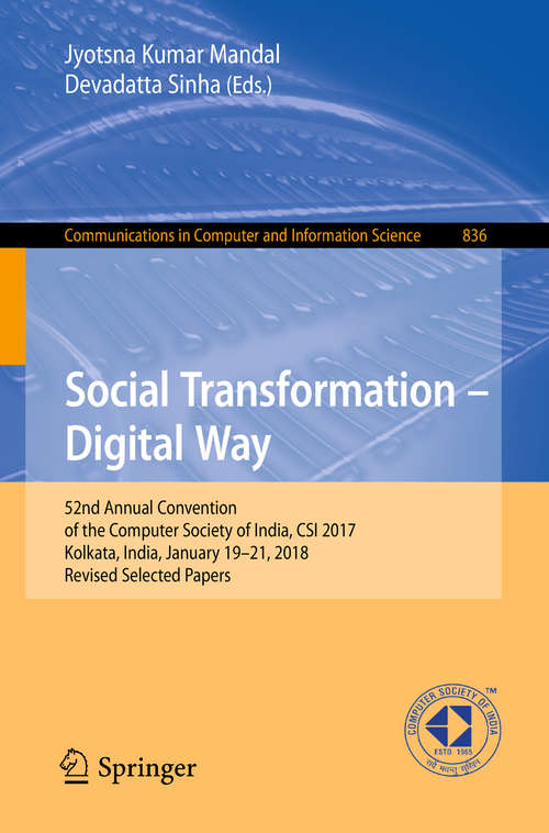 Social Transformation – Digital Way: 52nd Annual Convention Of The Computer Society Of India, Csi 2017, Kolkata, India, January 19-21, 2018, Revised Selected Papers (Communications In Computer And Information Science #836)