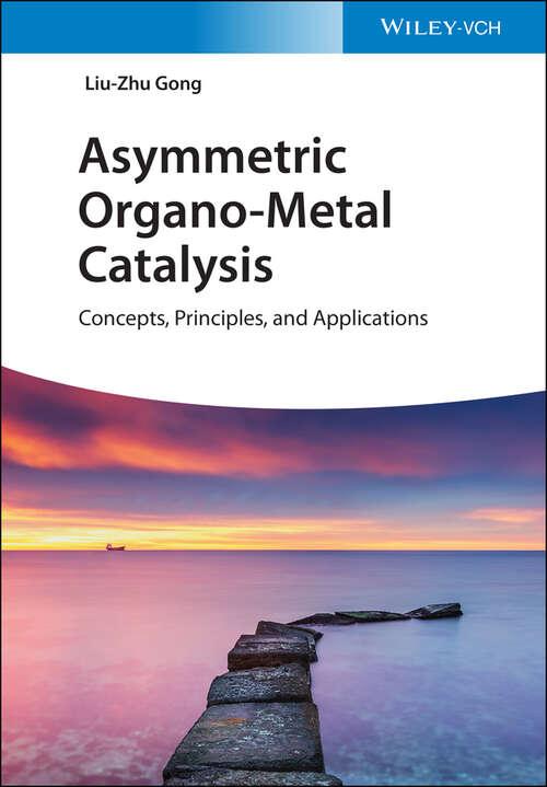 Asymmetric Organo-Metal Catalysis: Concepts, Principles, and Applications