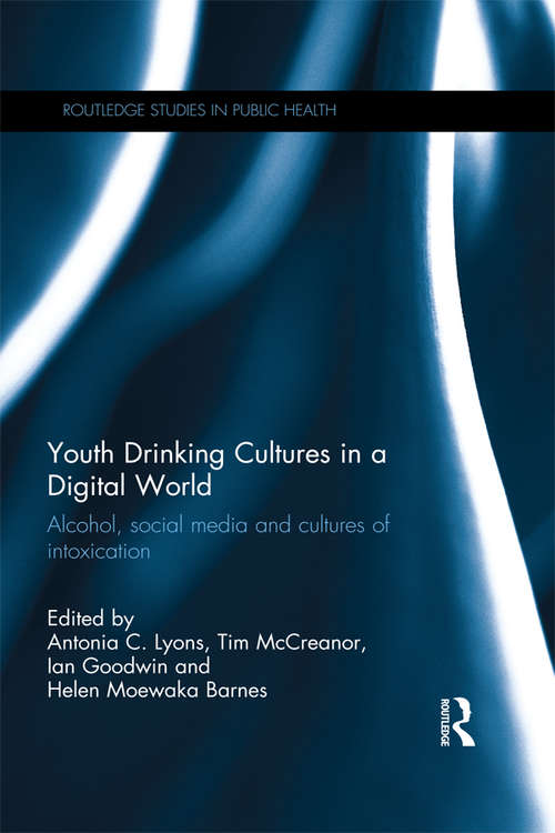 Youth Drinking Cultures in a Digital World: Alcohol, Social Media and Cultures of Intoxication