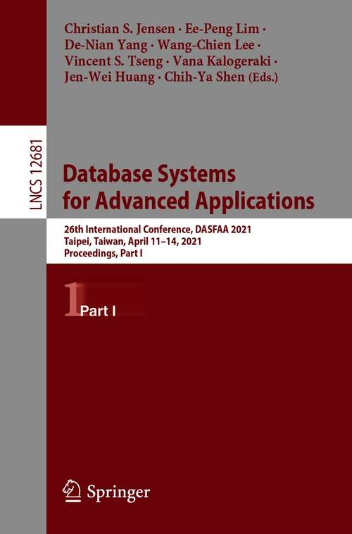 Database Systems for Advanced Applications: 26th International Conference, DASFAA 2021, Taipei, Taiwan, April 11–14, 2021, Proceedings, Part I (Lecture Notes in Computer Science #12681)