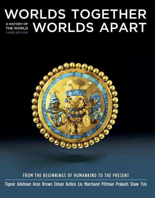 Worlds Together, Worlds Apart: A History of the World from the Beginnings of Humankind to the Present (Third Edition)