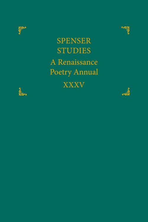 Spenser Studies (2021): A Renaissance Poetry Annual, volume 35 number 1 (2021)