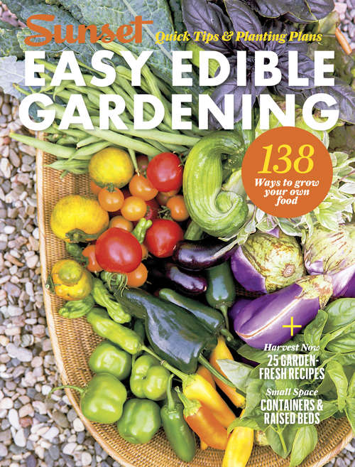 SUNSET Easy Edible Gardening: Quick Tips and Planting Plans (Sunset Special Issue Magazine)