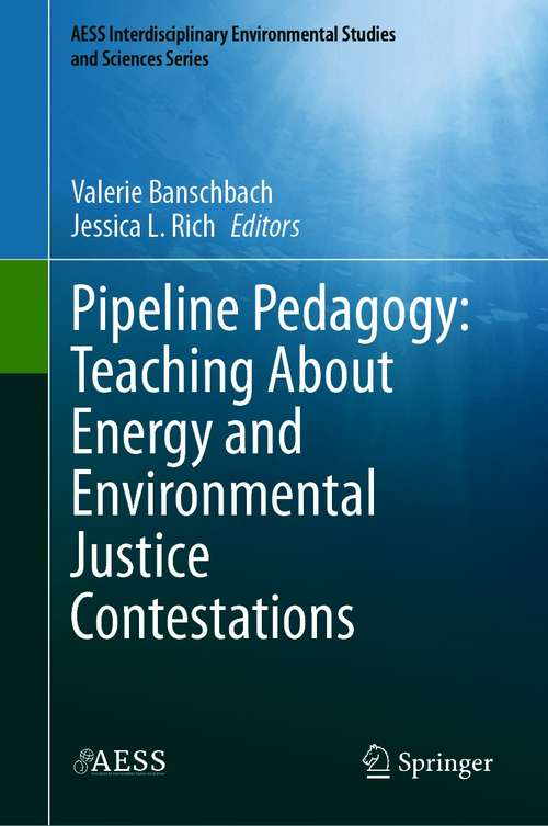 Pipeline Pedagogy: Teaching About Energy and Environmental Justice Contestations (AESS Interdisciplinary Environmental Studies and Sciences Series)