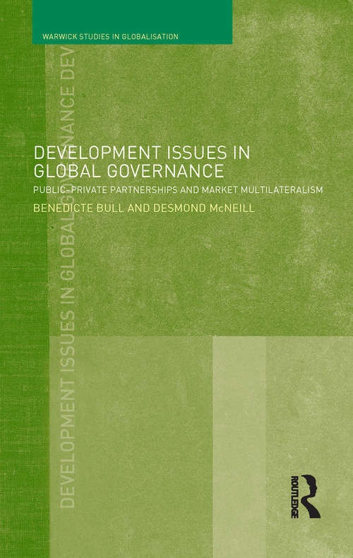 Development Issues in Global Governance: Public-Private Partnerships and Market Multilateralism (Routledge Studies in Globalisation)