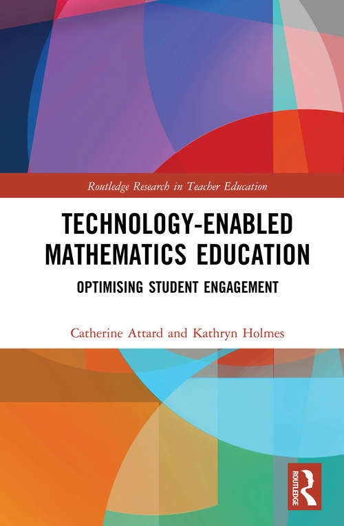Technology-enabled Mathematics Education: Optimising Student Engagement (Routledge Research in Teacher Education)