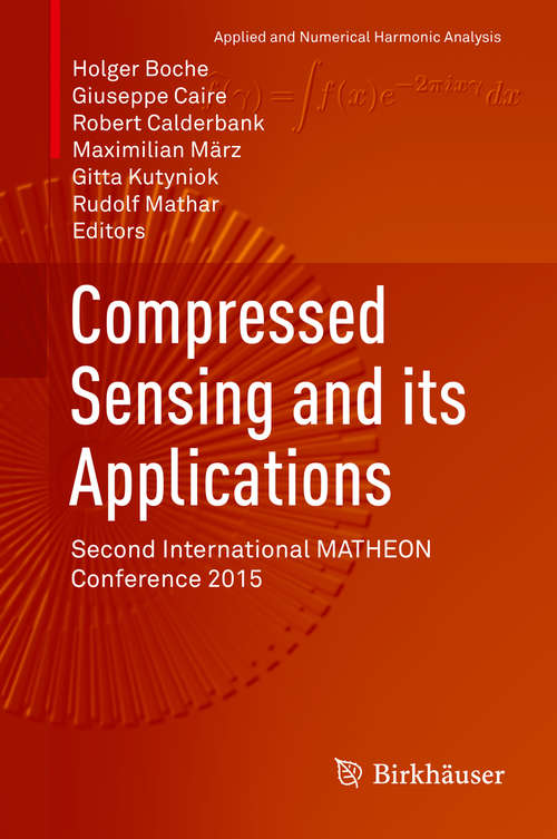 Compressed Sensing and its Applications: Second International MATHEON Conference 2015 (Applied and Numerical Harmonic Analysis)