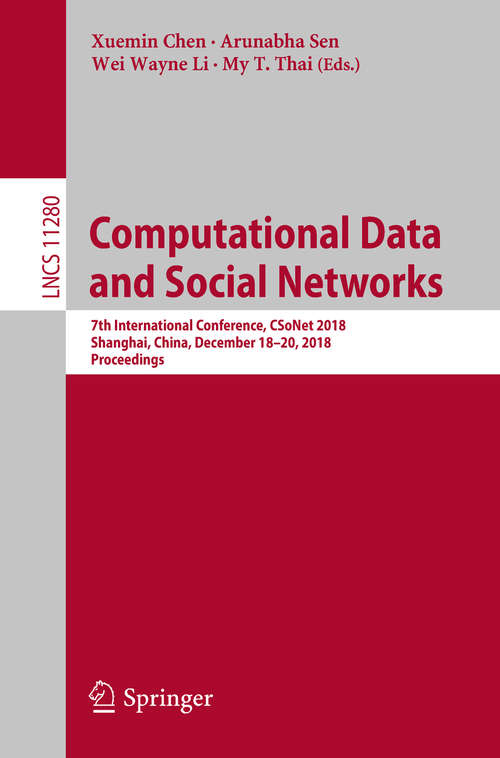 Computational Data and Social Networks: 7th International Conference, CSoNet 2018, Shanghai, China, December 18–20, 2018, Proceedings (Lecture Notes in Computer Science #11280)