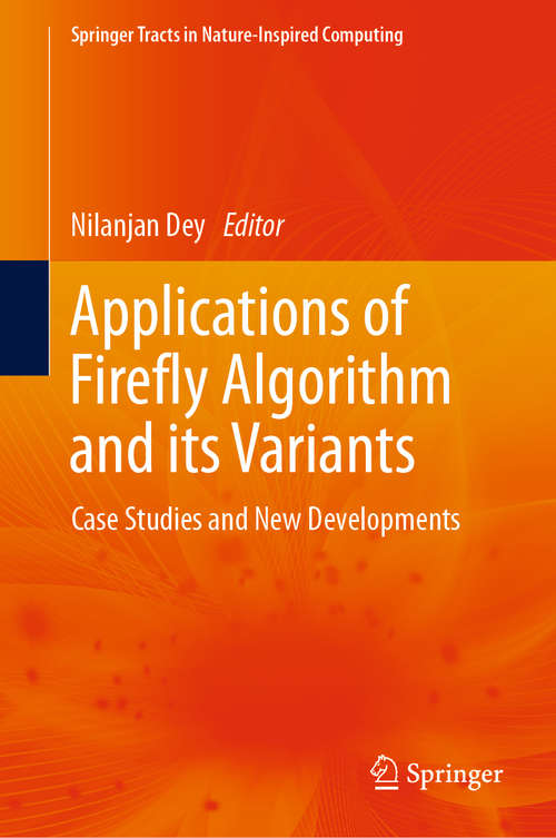 Applications of Firefly Algorithm and its Variants: Case Studies and New Developments (Springer Tracts in Nature-Inspired Computing)