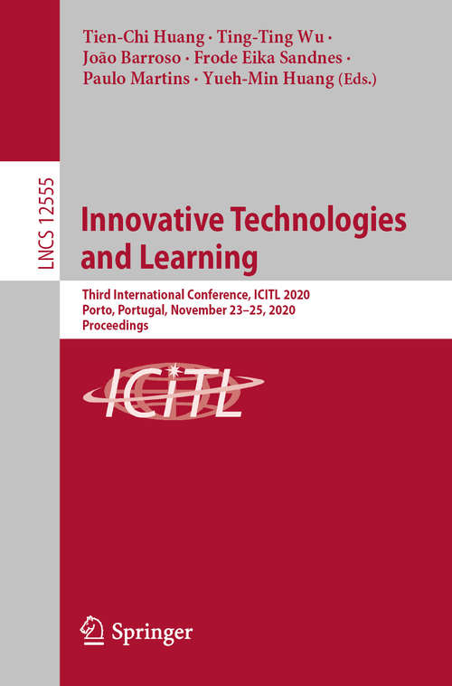 Innovative Technologies and Learning: Third International Conference, ICITL 2020, Porto, Portugal, November 23–25, 2020, Proceedings (Lecture Notes in Computer Science #12555)