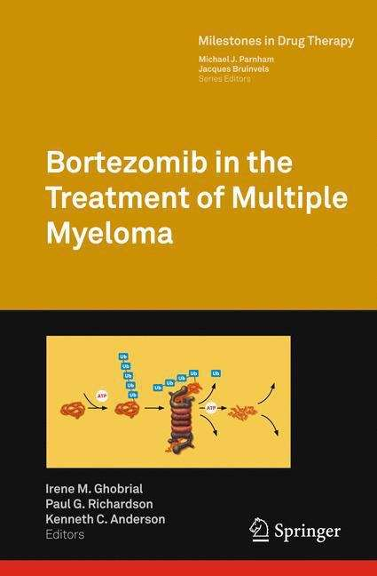 Bortezomib in the Treatment of Multiple Myeloma (Milestones in Drug Therapy)