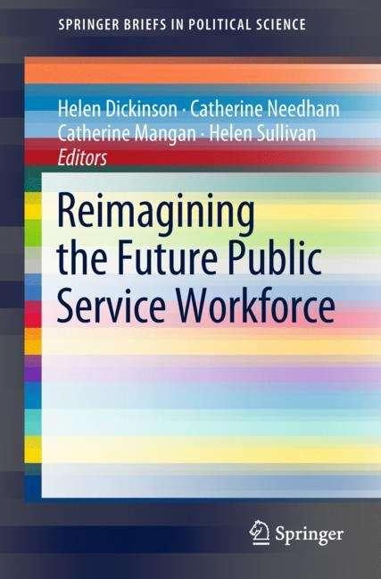 Reimagining the Future Public Service Workforce (SpringerBriefs in Political Science)