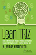 Lean TRIZ: How to Dramatically Reduce Product-Development Costs with This Innovative Problem-Solving Tool (Management Handbooks for Results)