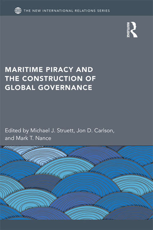 Maritime Piracy and the Construction of Global Governance (New International Relations)