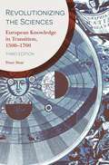 Revolutionizing the Sciences: European Knowledge in Transition, 1500-1700