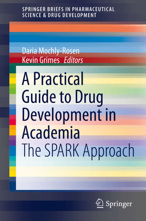A Practical Guide to Drug Development in Academia: The SPARK Approach (SpringerBriefs in Pharmaceutical Science & Drug Development)