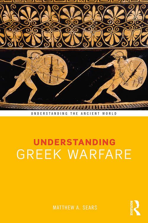 Understanding Greek Warfare (Understanding the Ancient World)
