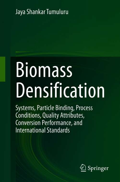 Biomass Densification: Systems, Particle Binding, Process Conditions, Quality Attributes, Conversion Performance, and International Standards