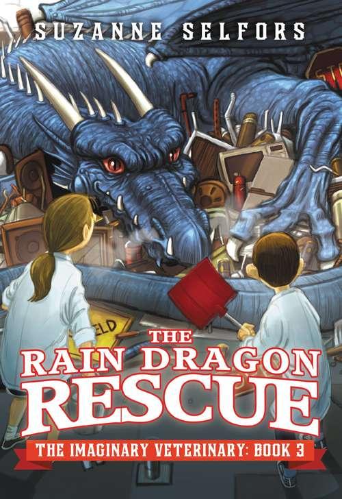The Rain Dragon Rescue (The Imaginary Veterinary #3)