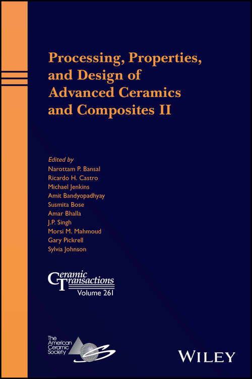 Processing, Properties, and Design of Advanced Ceramics and Composites II