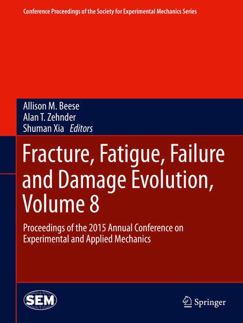 Fracture, Fatigue, Failure and Damage Evolution, Volume 8