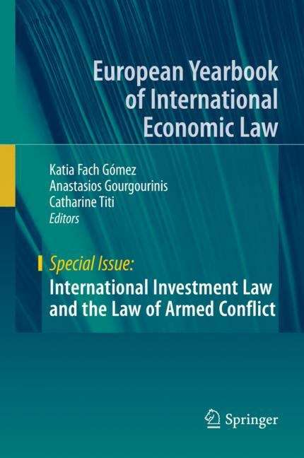 International Investment Law and the Law of Armed Conflict (European Yearbook of International Economic Law)