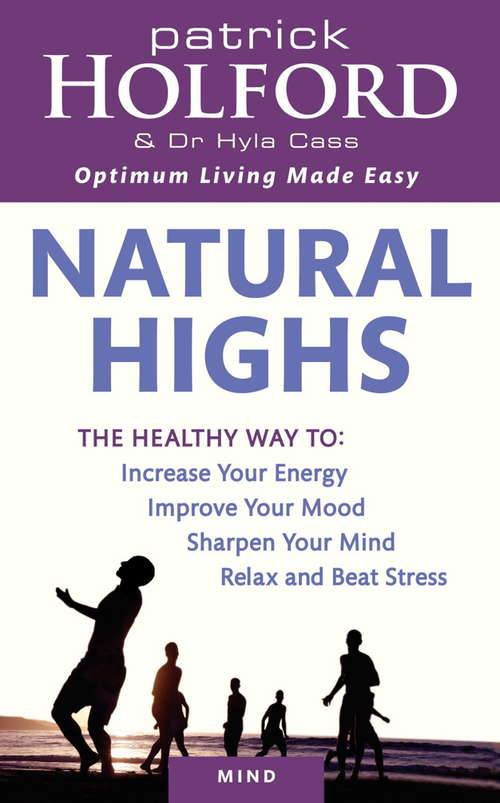 Natural Highs: The healthy way to increase your energy, improve your mood, sharpen your mind, relax and beat stress