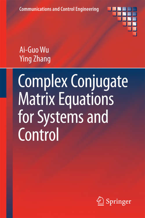 Complex Conjugate Matrix Equations for Systems and Control (Communications and Control Engineering)