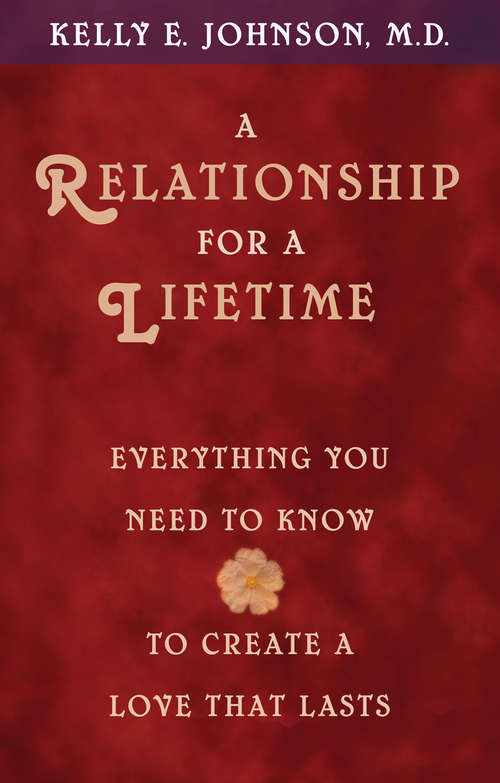 A Relationship for a Lifetime: Everything You Need To Know To Create A Love That Lasts