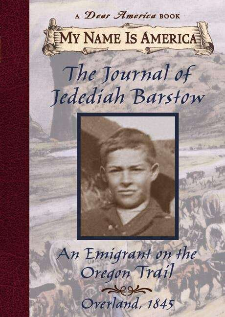 The Journal of Jedediah Barstow: An Emigrant on the Oregon Trail, Overland, 1845 (My Name is America)