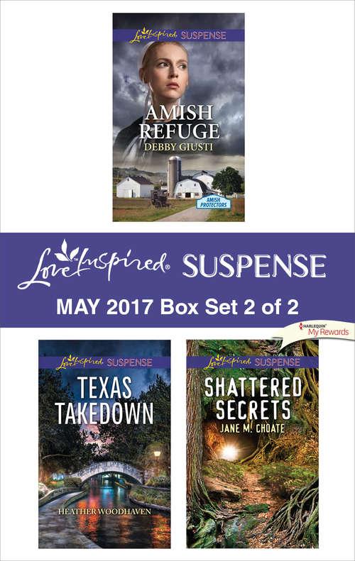 Harlequin Love Inspired Suspense May 2017 - Box Set 2 of 2: Amish Refuge\Texas Takedown\Shattered Secrets