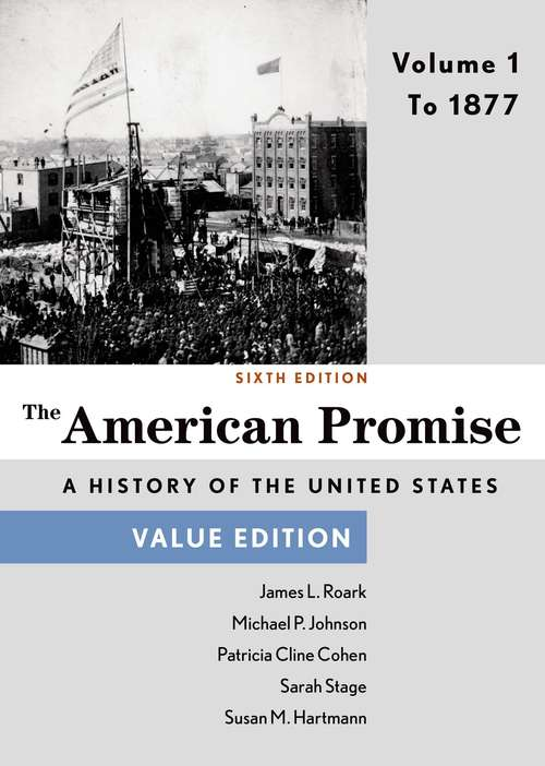 The American Promise, Volume 1: To 1877 (Sixth Edition; Value Edition)