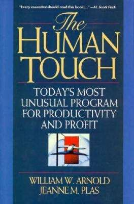 The Human Touch: Today's Most Unusual Program for Productivity and Profit