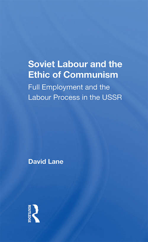 Soviet Labour And The Ethic Of Communism: Full Employment And The Labour Process In The Ussr