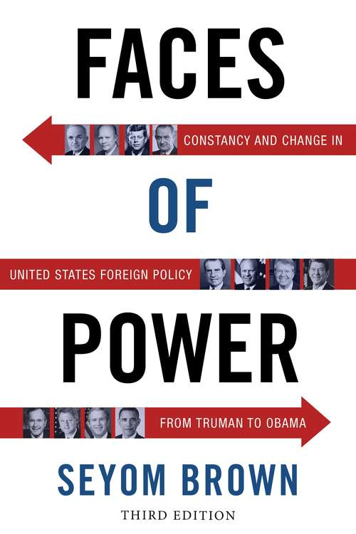 Faces of Power: Constancy and Change in United States Foreign Policy from Truman to Obama, third edition