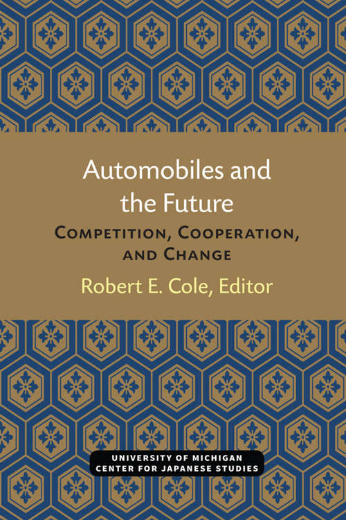 Automobiles and the Future: Competition, Cooperation, and Change (Michigan Papers in Japanese Studies #10)