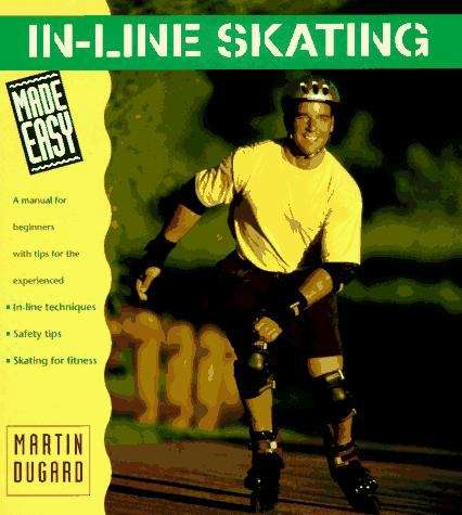 In-Line Skating Made Easy: A Manual for Beginners with Tips for the Experienced