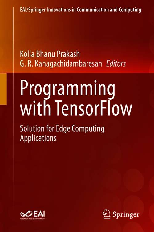 Programming with TensorFlow: Solution for Edge Computing Applications (EAI/Springer Innovations in Communication and Computing)