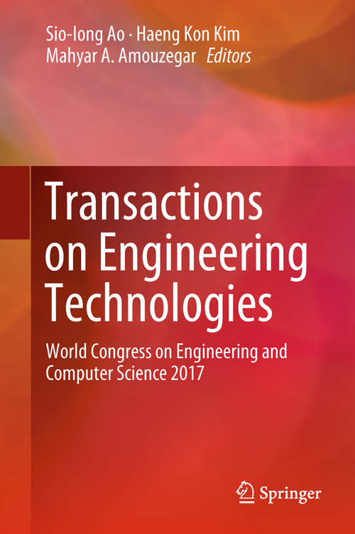 Transactions on Engineering Technologies: World Congress on Engineering and Computer Science 2017 (Lecture Notes In Electrical Engineering #275)