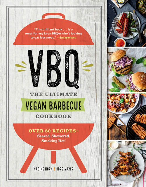 VBQ—The Ultimate Vegan Barbecue Cookbook: Over 80 Recipes—Seared, Skewered, Smoking Hot!