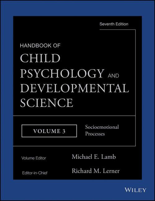 Handbook of Child Psychology and Developmental Science, Socioemotional Processes: Socioemotional Processes
