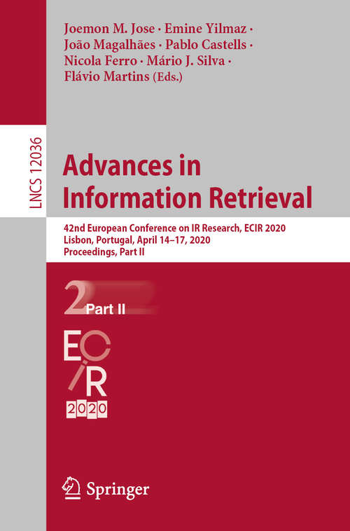 Advances in Information Retrieval: 42nd European Conference on IR Research, ECIR 2020, Lisbon, Portugal, April 14–17, 2020, Proceedings, Part II (Lecture Notes in Computer Science #12036)