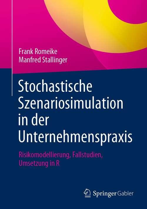 Stochastische Szenariosimulation in der Unternehmenspraxis: Risikomodellierung, Fallstudien, Umsetzung in R