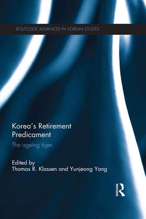 Korea's Retirement Predicament: The Ageing Tiger (Routledge Advances in Korean Studies)