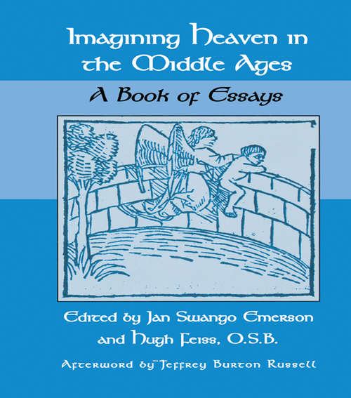 Imagining Heaven in the Middle Ages: A Book of Essays (Garland Medieval Casebooks)